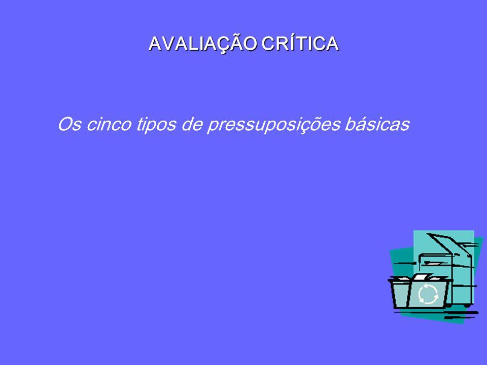 AVALIAÇÃO CRÍTICA Os cinco tipos de pressuposições básicas