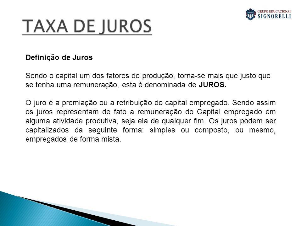 Definição de Juros Sendo o capital um dos fatores de produção, torna-se mais que justo que se tenha uma remuneração, esta é denominada de JUROS. O jur