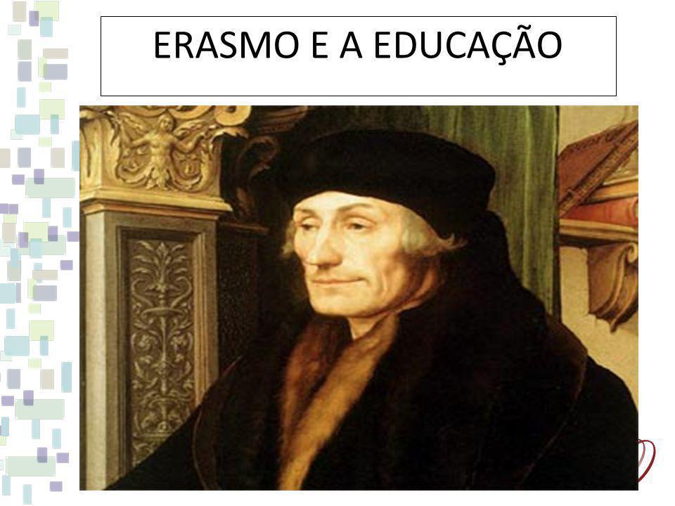 ERASMO (1466-1536) nasceu em Roterdão e Faleceu aos 70 anos de idade, na Basileia, Suiça.
