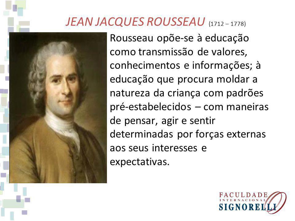 Rousseau opõe-se à educação como transmissão de valores, conhecimentos e informações; à educação que procura moldar a natureza da criança com padrões
