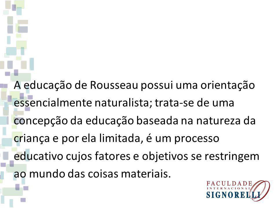 A educação de Rousseau possui uma orientação essencialmente naturalista; trata-se de uma concepção da educação baseada na natureza da criança e por el