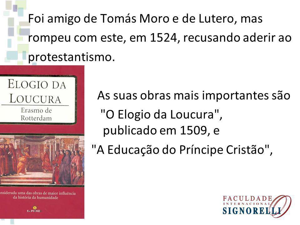 Foi amigo de Tomás Moro e de Lutero, mas rompeu com este, em 1524, recusando aderir ao protestantismo. As suas obras mais importantes são