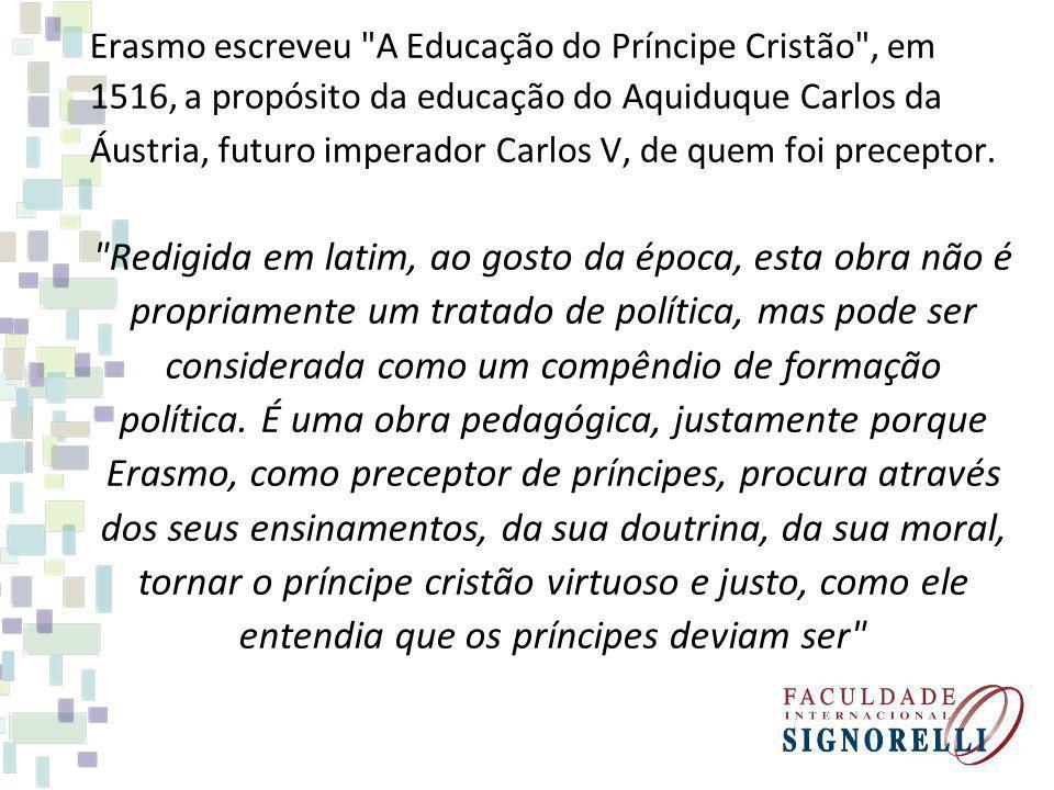 Numa monarquia hereditária, a maior esperança em que surja um bom rei está na educação do jovem príncipe.