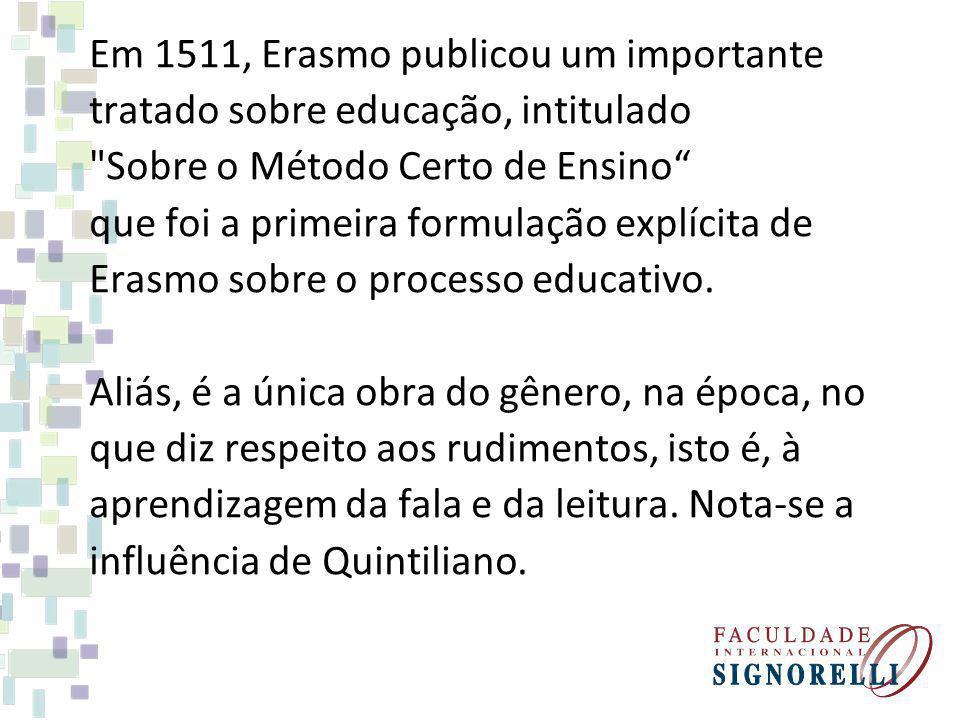 Em 1511, Erasmo publicou um importante tratado sobre educação, intitulado