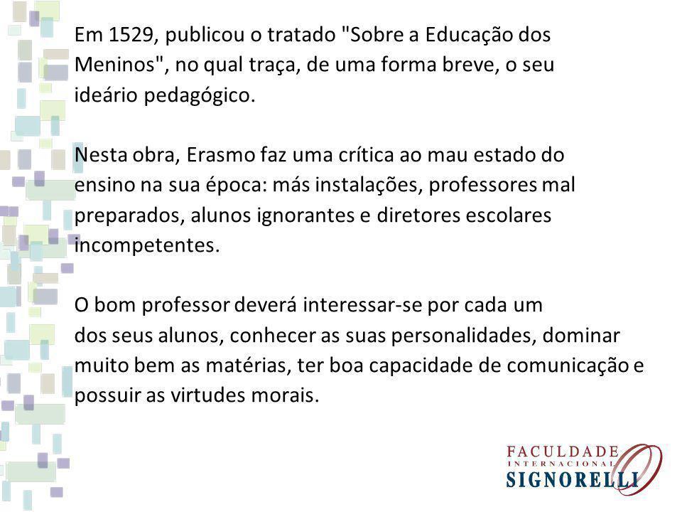 Erasmo foi um pioneiro na defesa da educação infantil, defendendo o início dos estudos a partir dos três anos de idade, mas sempre no respeito pela maturidade da criança, procurando adaptar o ensino à personalidade do aprendiz.