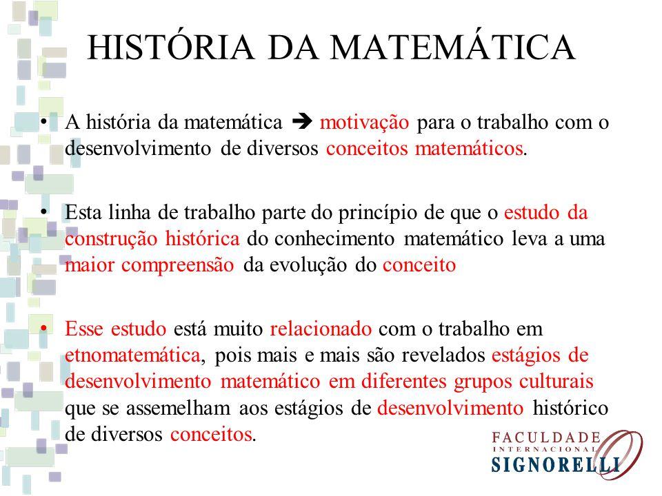 HISTÓRIA DA MATEMÁTICA A história da matemática motivação para o trabalho com o desenvolvimento de diversos conceitos matemáticos. Esta linha de traba