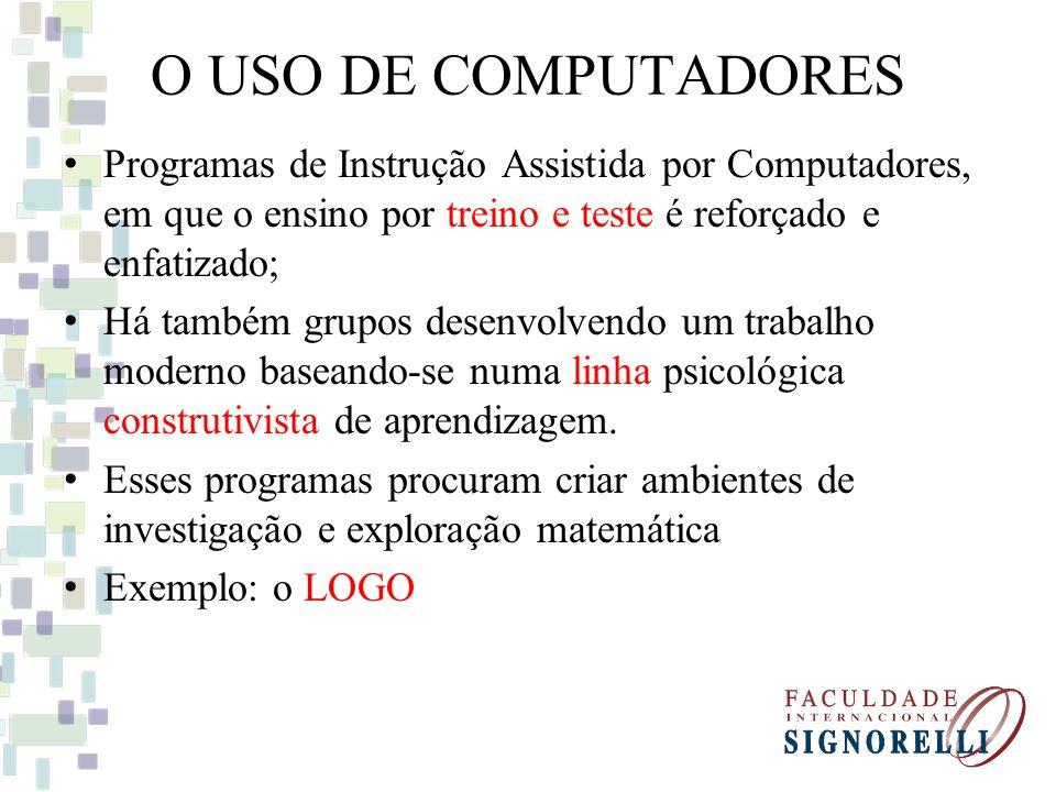O USO DE COMPUTADORES Programas de Instrução Assistida por Computadores, em que o ensino por treino e teste é reforçado e enfatizado; Há também grupos