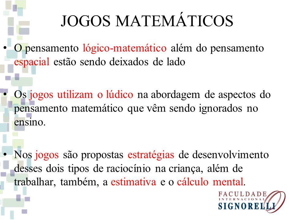 JOGOS MATEMÁTICOS O pensamento lógico-matemático além do pensamento espacial estão sendo deixados de lado Os jogos utilizam o lúdico na abordagem de a