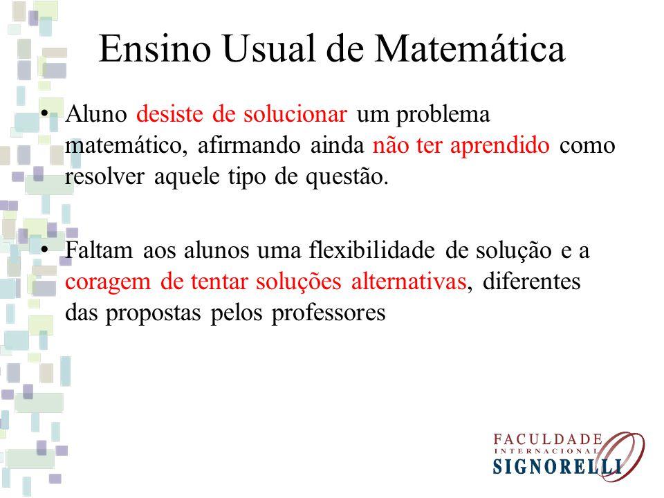 Ensino Usual de Matemática Professores acreditam que o aluno aprenderá melhor quanto maior for o número de exercícios por ele resolvido.