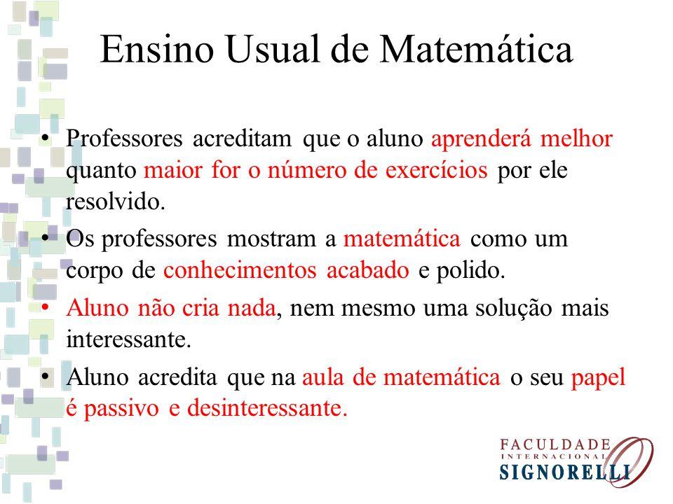 Ensino Usual de Matemática Professores acreditam que o aluno aprenderá melhor quanto maior for o número de exercícios por ele resolvido. Os professore