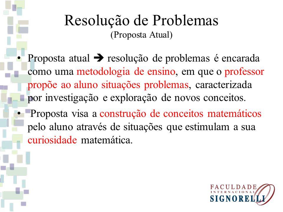 Resolução de Problemas (Proposta Atual) Proposta atual resolução de problemas é encarada como uma metodologia de ensino, em que o professor propõe ao