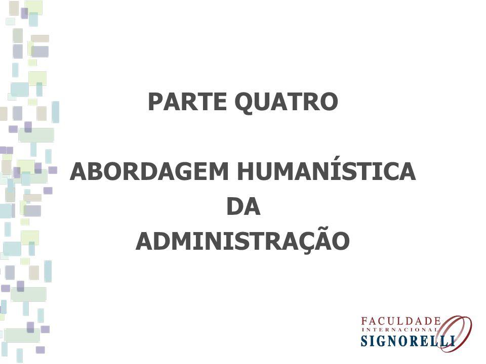 PARTE QUATRO ABORDAGEM HUMANÍSTICA DA ADMINISTRAÇÃO