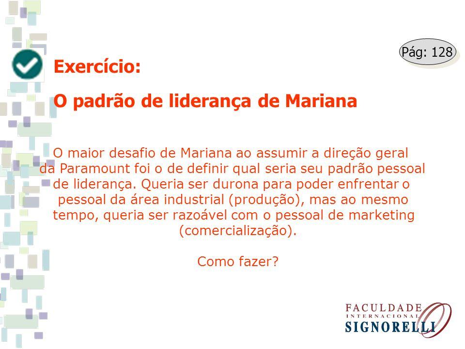 Exercício: O padrão de liderança de Mariana O maior desafio de Mariana ao assumir a direção geral da Paramount foi o de definir qual seria seu padrão