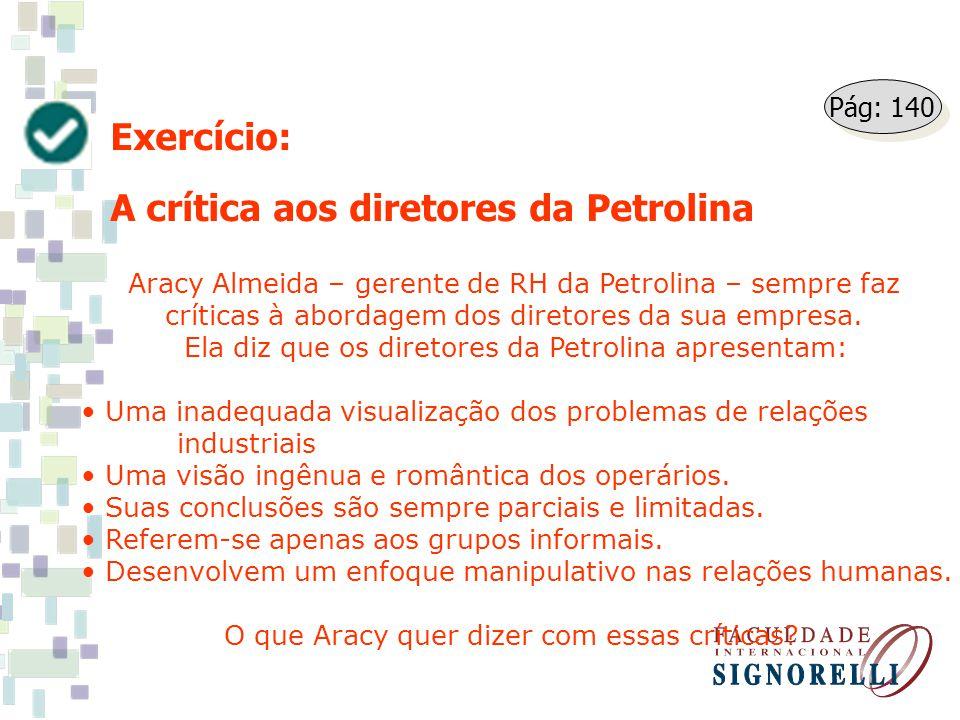 Exercício: A crítica aos diretores da Petrolina Aracy Almeida – gerente de RH da Petrolina – sempre faz críticas à abordagem dos diretores da sua empr