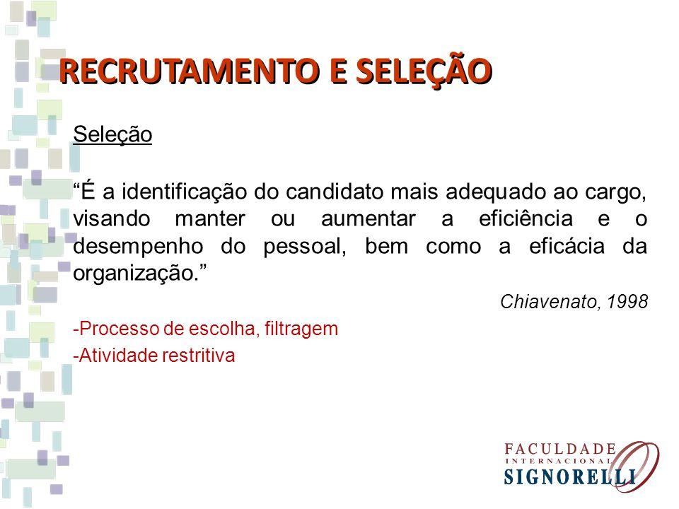 Seleção É a identificação do candidato mais adequado ao cargo, visando manter ou aumentar a eficiência e o desempenho do pessoal, bem como a eficácia da organização.
