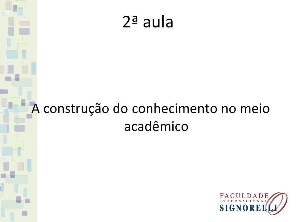 2ª aula A construção do conhecimento no meio acadêmico