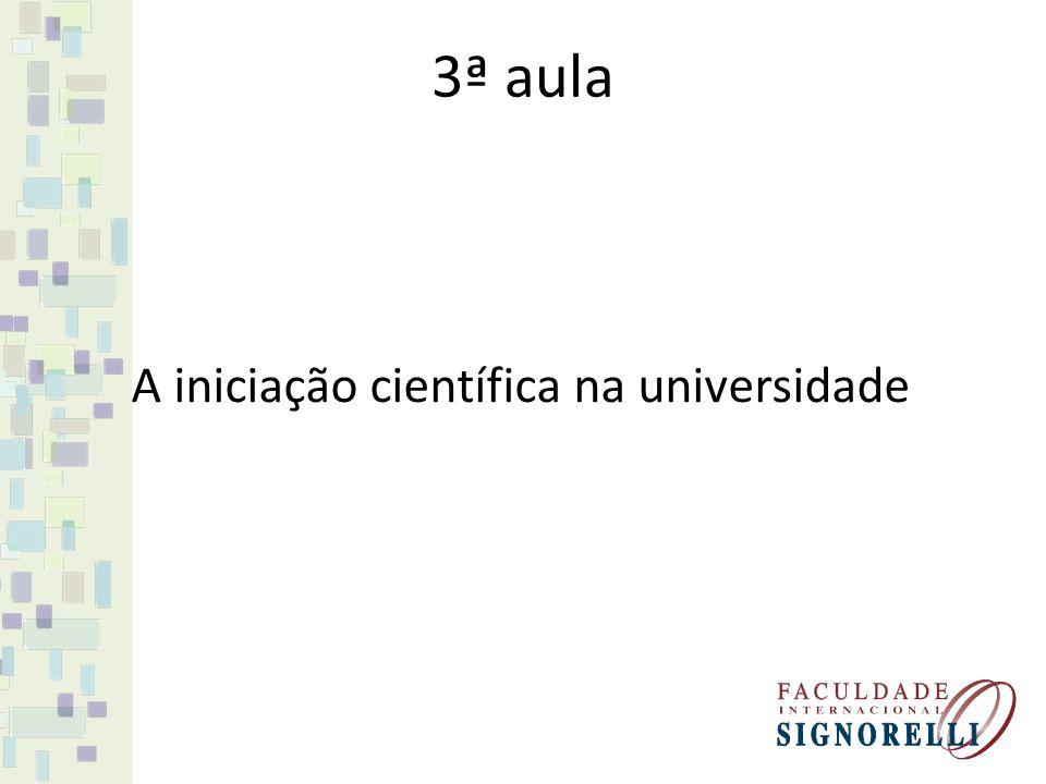A iniciação científica na universidade 3ª aula