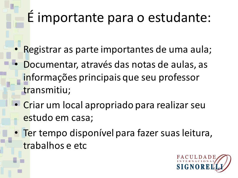 É importante para o estudante: Registrar as parte importantes de uma aula; Documentar, através das notas de aulas, as informações principais que seu p