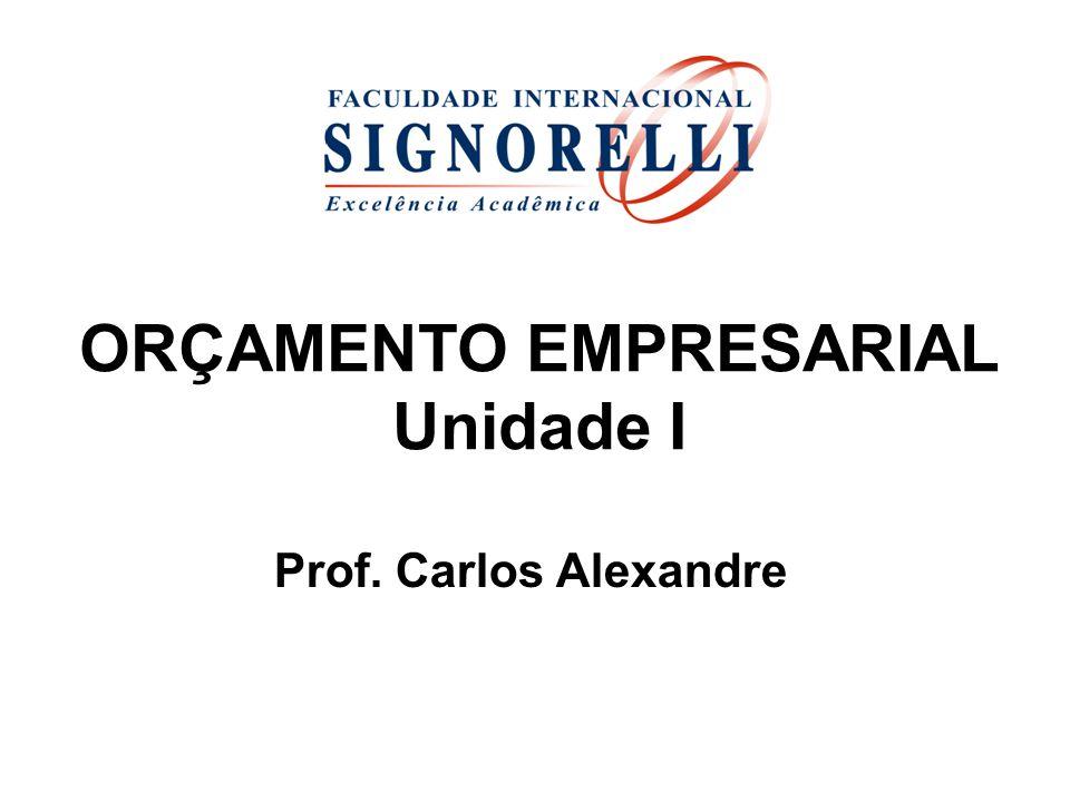 ORÇAMENTO EMPRESARIAL Unidade I Prof. Carlos Alexandre