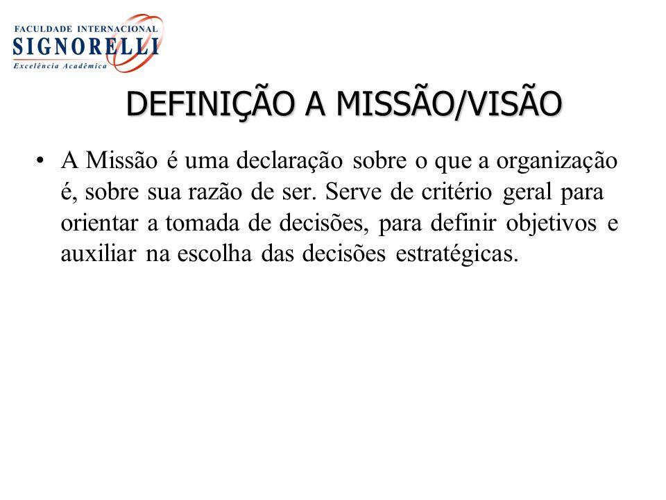 DEFINIÇÃO A MISSÃO/VISÃO A Missão é uma declaração sobre o que a organização é, sobre sua razão de ser. Serve de critério geral para orientar a tomada