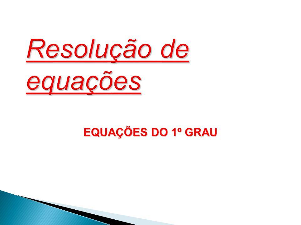 Resolução de equações EQUAÇÕES DO 1º GRAU