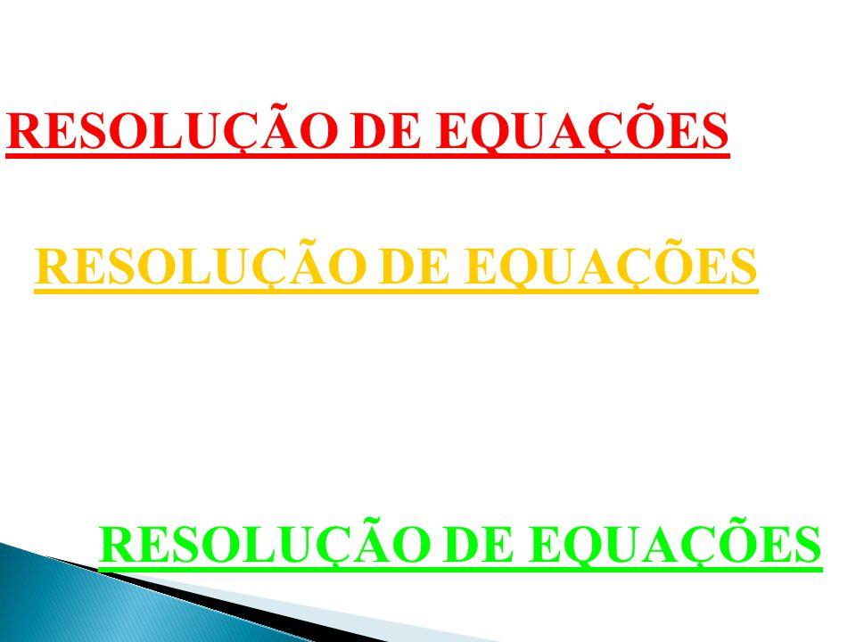 RESOLUÇÃO DE EQUAÇÕES RESOLUÇÃO DE EQUAÇÕES