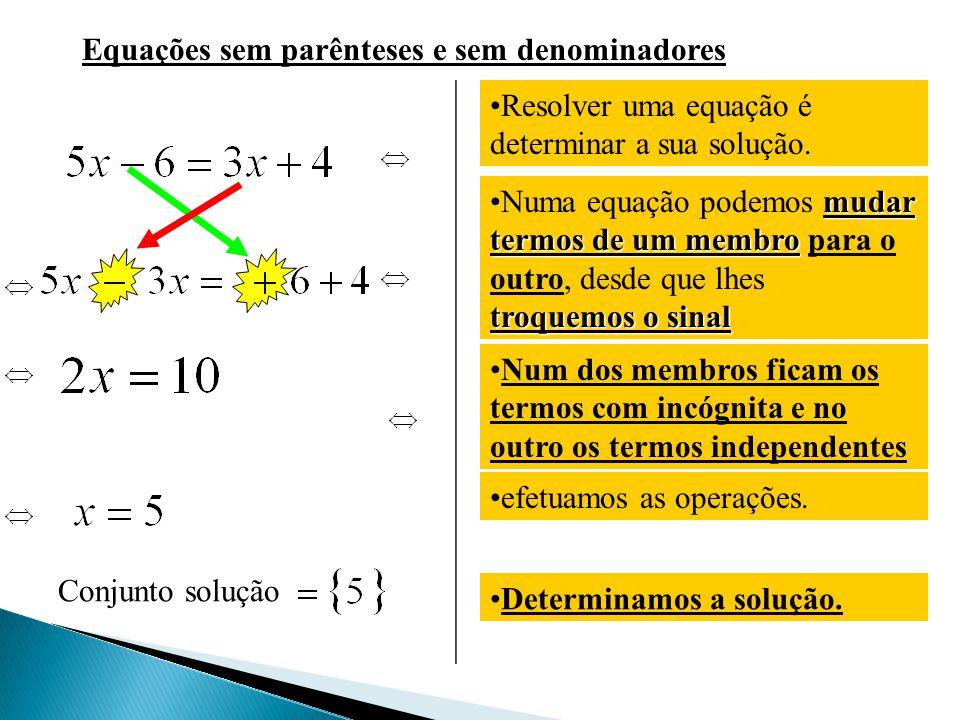 Equações sem parênteses e sem denominadores Resolver uma equação é determinar a sua solução.