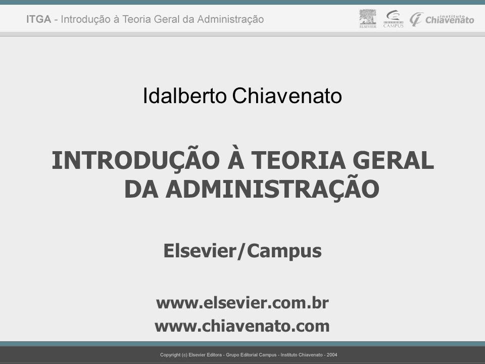 Idalberto Chiavenato INTRODUÇÃO À TEORIA GERAL DA ADMINISTRAÇÃO Elsevier/Campus www.elsevier.com.br www.chiavenato.com