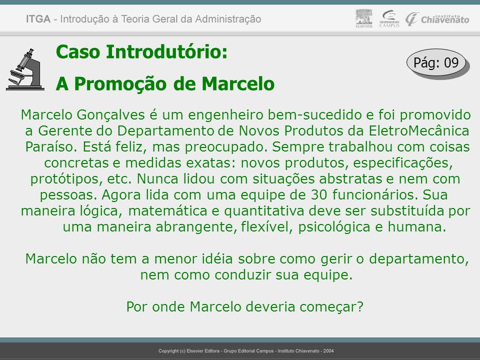 Caso Introdutório: A Promoção de Marcelo Marcelo Gonçalves é um engenheiro bem-sucedido e foi promovido a Gerente do Departamento de Novos Produtos da