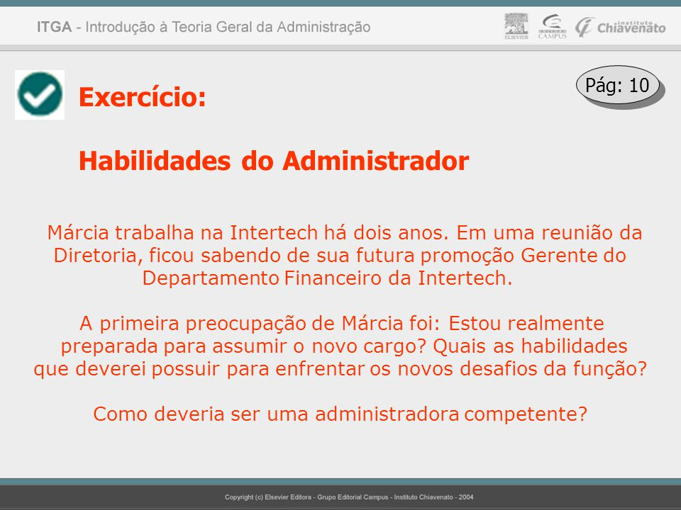 Exercício: Habilidades do Administrador Márcia trabalha na Intertech há dois anos. Em uma reunião da Diretoria, ficou sabendo de sua futura promoção G