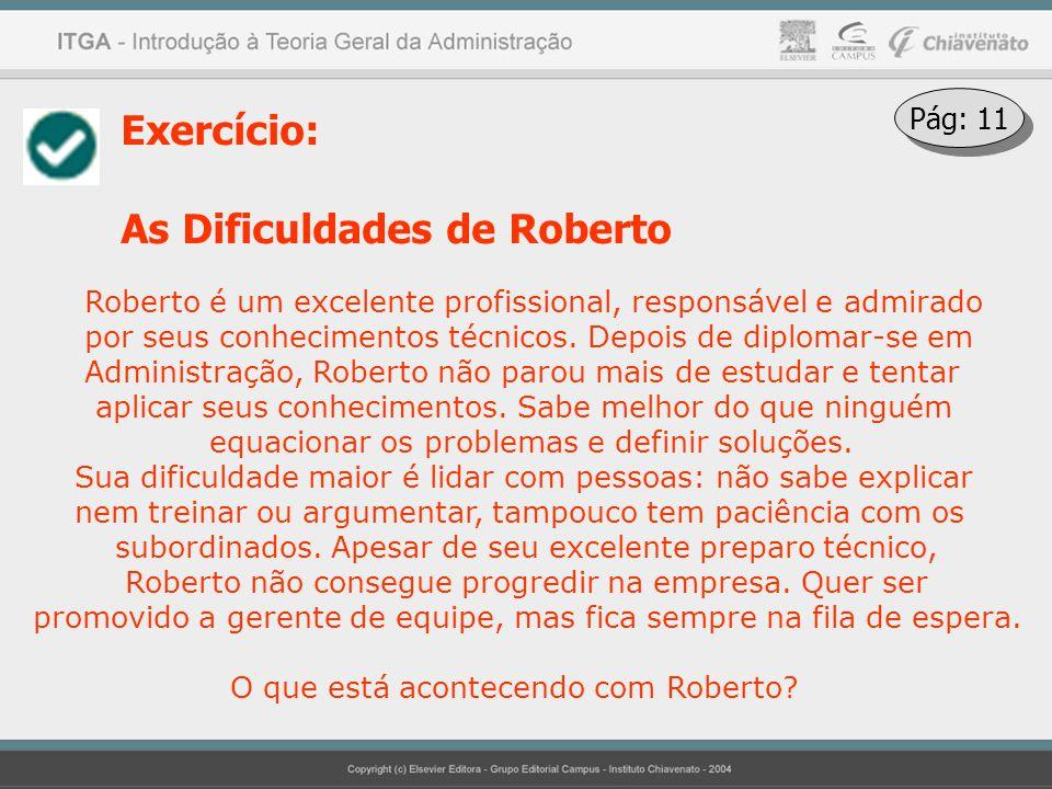 Exercício: As Dificuldades de Roberto Roberto é um excelente profissional, responsável e admirado por seus conhecimentos técnicos. Depois de diplomar-