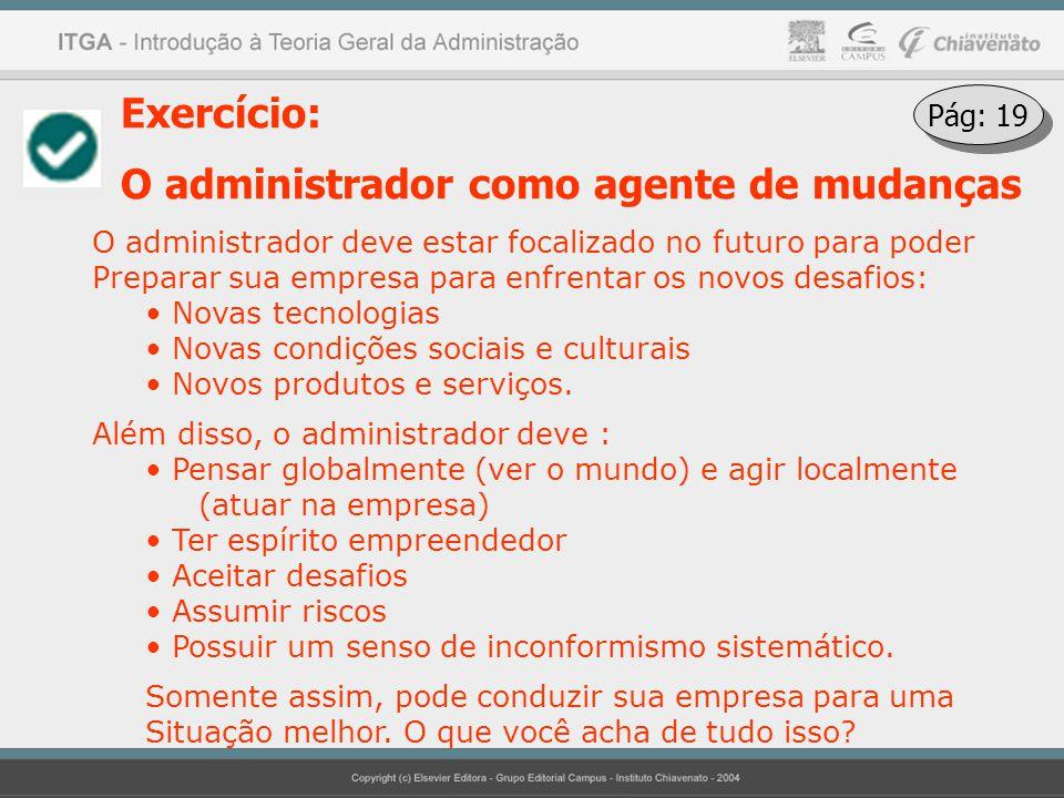 Exercício: O administrador como agente de mudanças O administrador deve estar focalizado no futuro para poder Preparar sua empresa para enfrentar os n