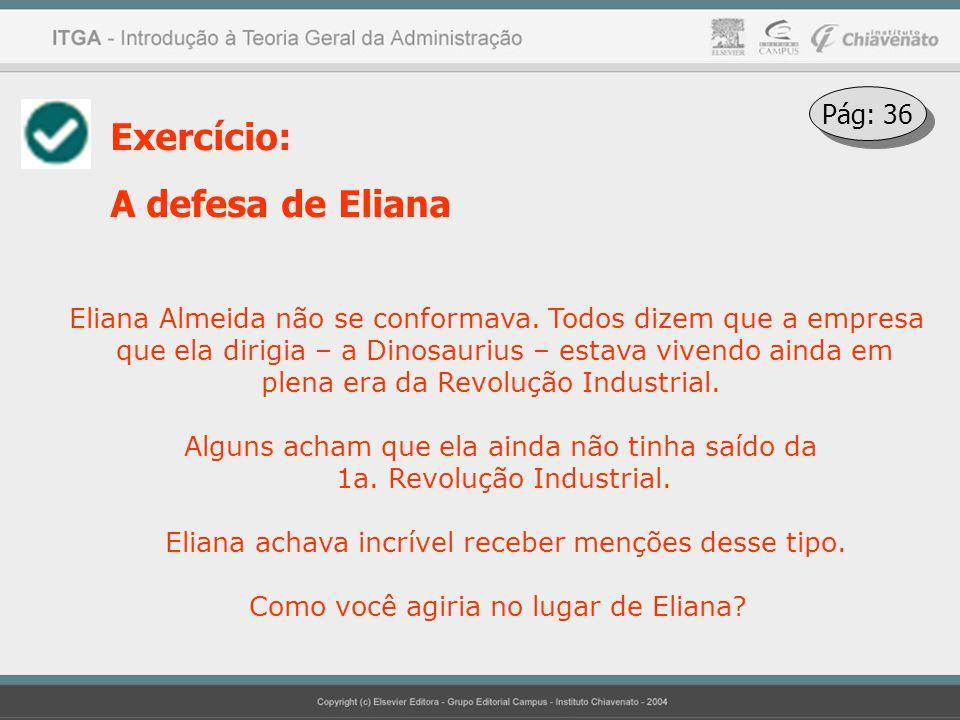 Exercício: A defesa de Eliana Eliana Almeida não se conformava. Todos dizem que a empresa que ela dirigia – a Dinosaurius – estava vivendo ainda em pl