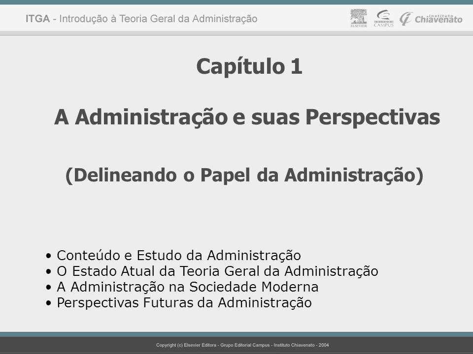 Capítulo 1 A Administração e suas Perspectivas (Delineando o Papel da Administração) Conteúdo e Estudo da Administração O Estado Atual da Teoria Geral