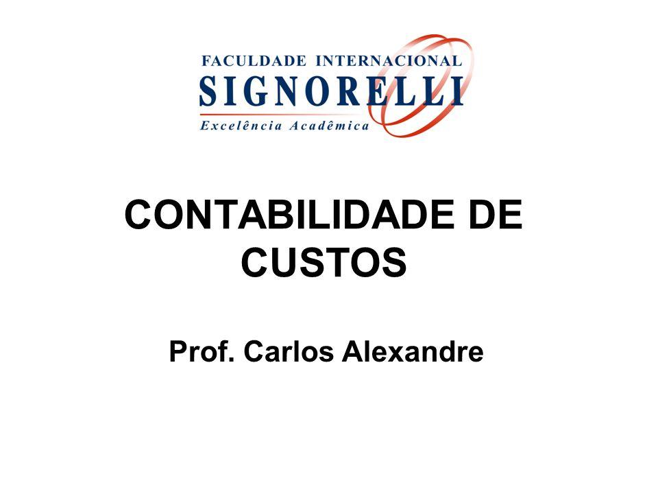 CONTABILIDADE DE CUSTOS Prof. Carlos Alexandre