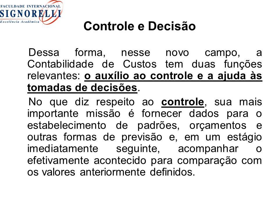 Controle e Decisão Dessa forma, nesse novo campo, a Contabilidade de Custos tem duas funções relevantes: o auxílio ao controle e a ajuda às tomadas de