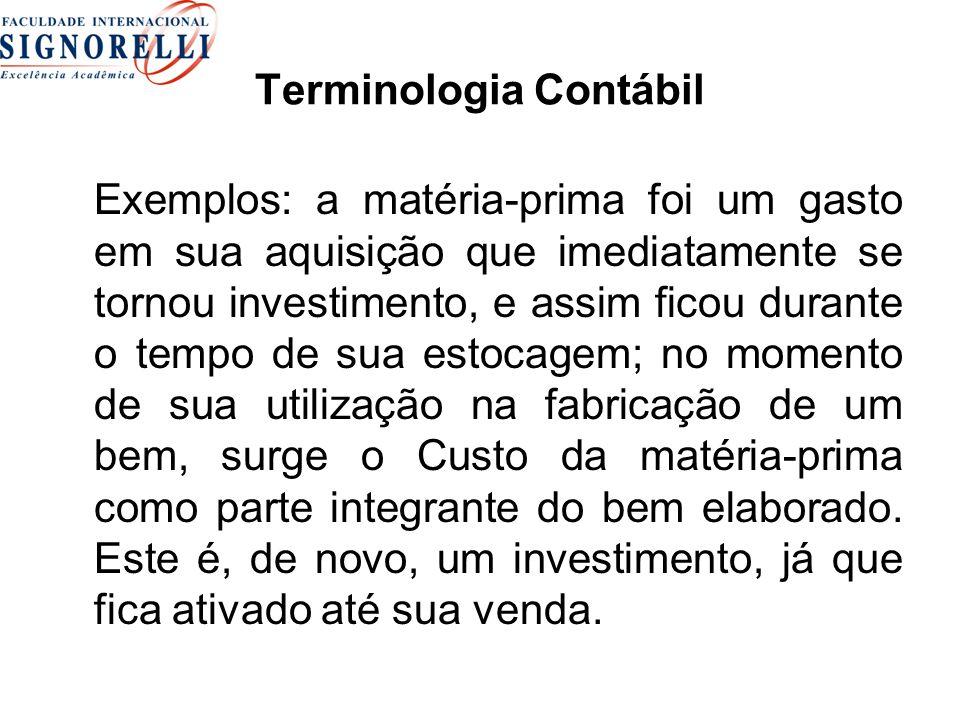 Terminologia Contábil Exemplos: a matéria-prima foi um gasto em sua aquisição que imediatamente se tornou investimento, e assim ficou durante o tempo