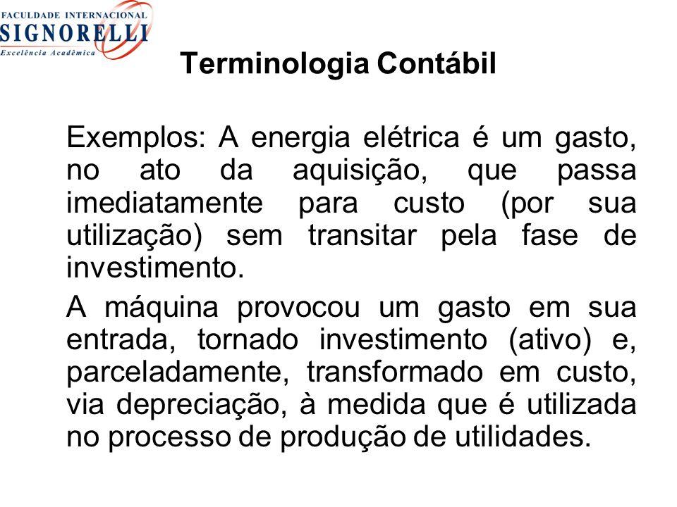 Terminologia Contábil Exemplos: A energia elétrica é um gasto, no ato da aquisição, que passa imediatamente para custo (por sua utilização) sem transi