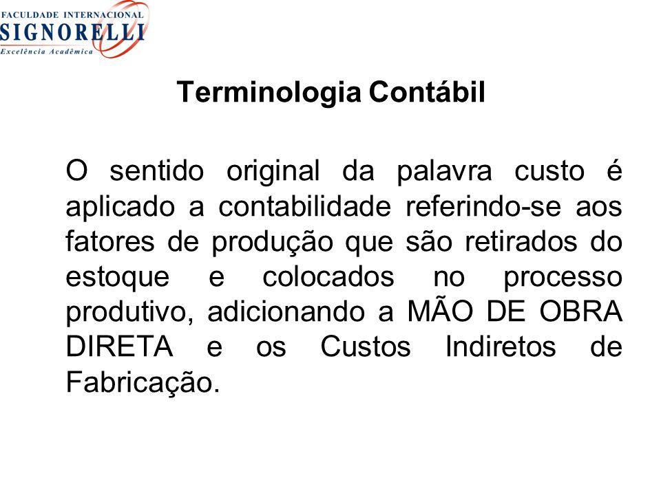 Terminologia Contábil O sentido original da palavra custo é aplicado a contabilidade referindo-se aos fatores de produção que são retirados do estoque