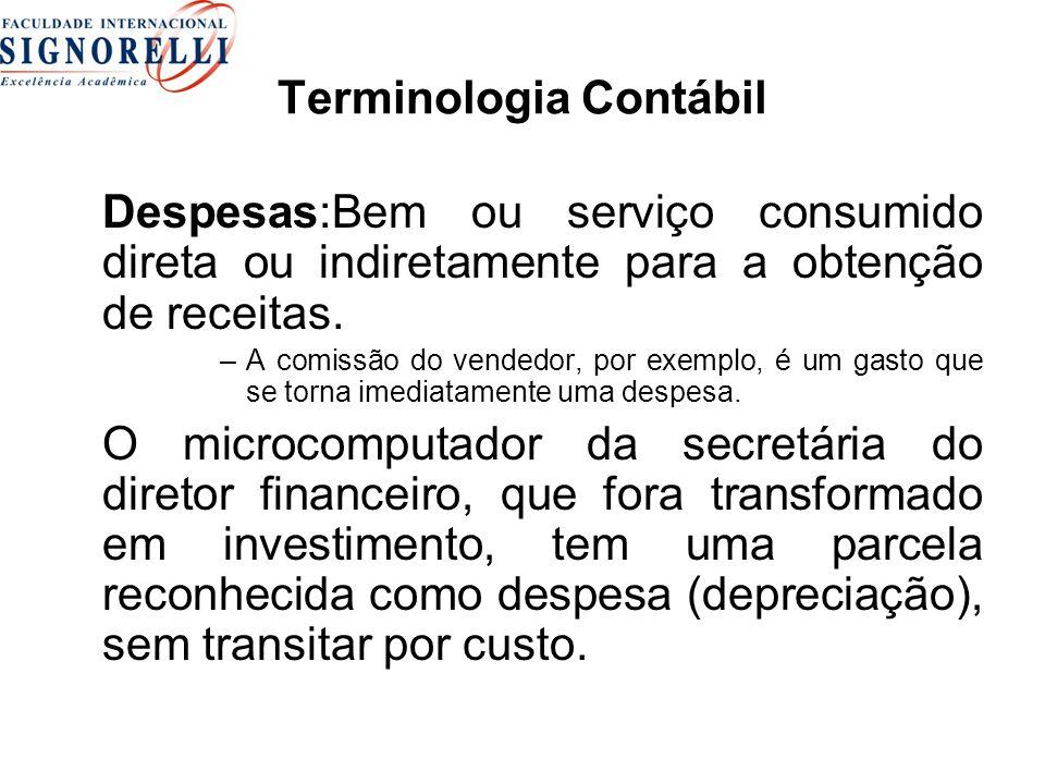 Terminologia Contábil Despesas:Bem ou serviço consumido direta ou indiretamente para a obtenção de receitas. –A comissão do vendedor, por exemplo, é u