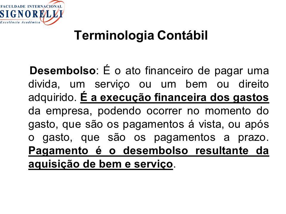 Terminologia Contábil Desembolso: É o ato financeiro de pagar uma divida, um serviço ou um bem ou direito adquirido. É a execução financeira dos gasto