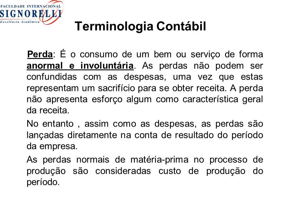 Terminologia Contábil Perda: É o consumo de um bem ou serviço de forma anormal e involuntária. As perdas não podem ser confundidas com as despesas, um