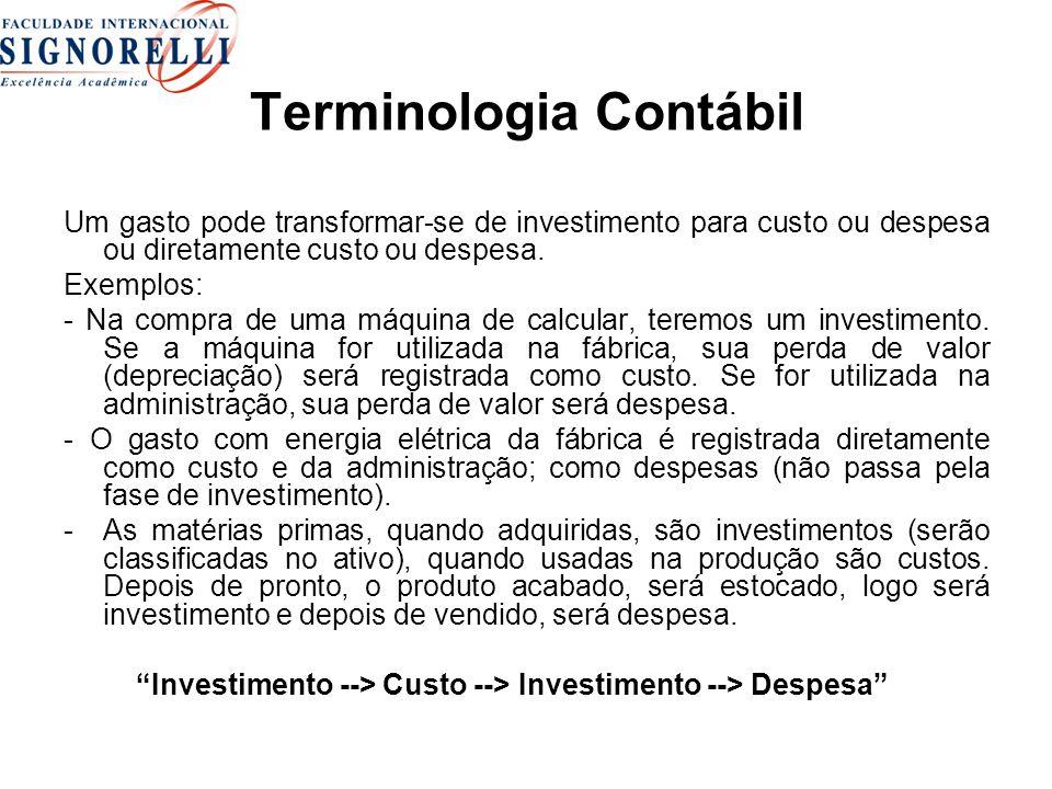 Terminologia Contábil Um gasto pode transformar-se de investimento para custo ou despesa ou diretamente custo ou despesa. Exemplos: - Na compra de uma