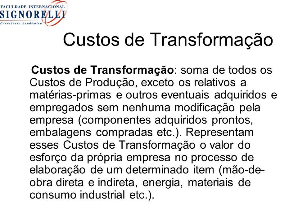 Custos de Transformação Custos de Transformação: soma de todos os Custos de Produção, exceto os relativos a matérias-primas e outros eventuais adquiri