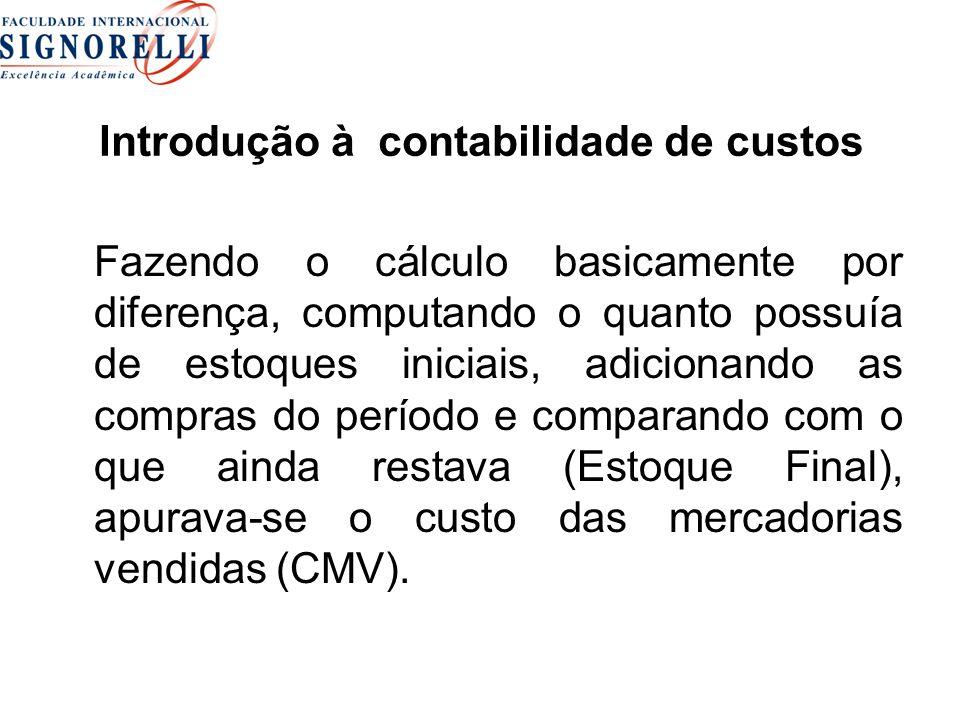 Introdução à contabilidade de custos Fazendo o cálculo basicamente por diferença, computando o quanto possuía de estoques iniciais, adicionando as com
