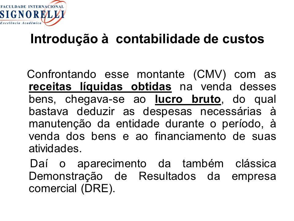 Introdução à contabilidade de custos Confrontando esse montante (CMV) com as receitas líquidas obtidas na venda desses bens, chegava-se ao lucro bruto