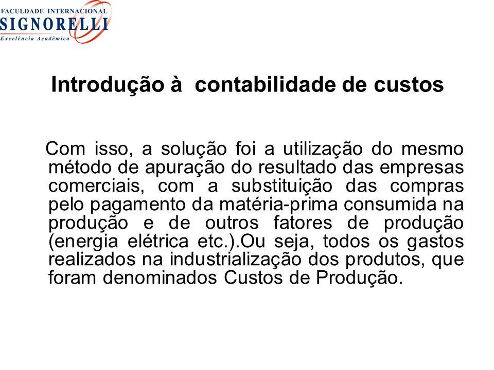 Introdução à contabilidade de custos Com isso, a solução foi a utilização do mesmo método de apuração do resultado das empresas comerciais, com a subs