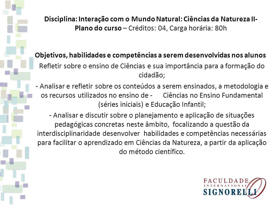 Ementa As ciências naturais e o método científico: aplicação no Ensino Fundamental (1ª a 4ªsérie) e na Educação Infantil.