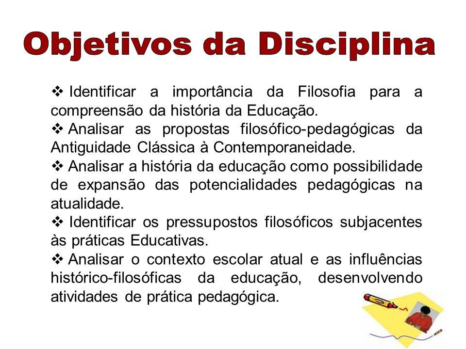 Identificar a importância da Filosofia para a compreensão da história da Educação. Analisar as propostas filosófico-pedagógicas da Antiguidade Clássic