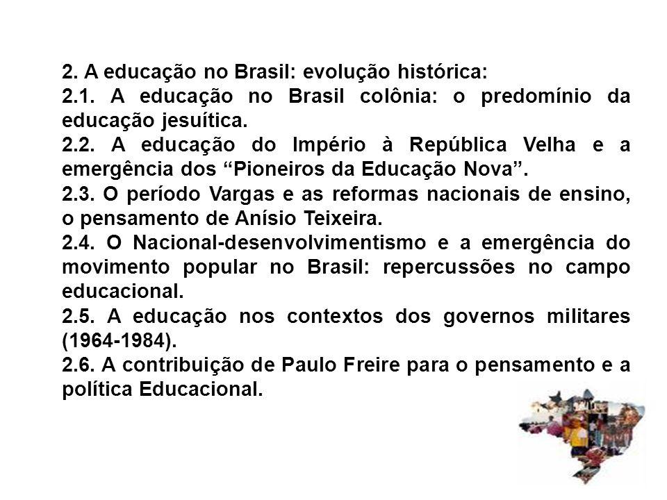 2. A educação no Brasil: evolução histórica: 2.1. A educação no Brasil colônia: o predomínio da educação jesuítica. 2.2. A educação do Império à Repúb